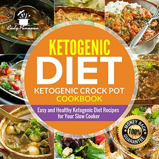 Ketogenic diet - Keto Crock Pot Cookbook: Easy and Healthy Low Carb Recipes for Your Slow Cooker to Lose Weight and Get Healthy