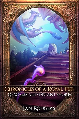 Chronicles of a Royal Pet: Of Scales and Distant Shores (Royal Ooze Chronicles Book 4)