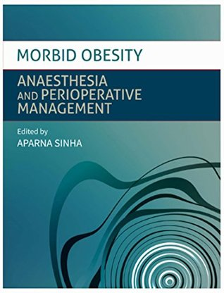 Morbid Obesity :Anaesthesia and Perioperative Management: Anaesthesia for the Obese (Obesity Anesthesia Book 1)