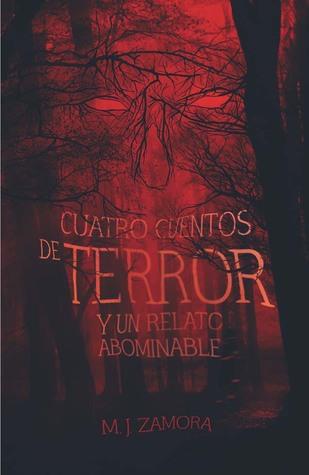 Cuatro cuentos de terror y un relato abominable by M. J. Zamora
