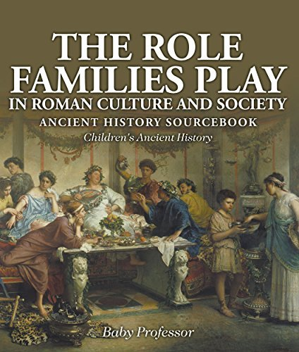The Role Families Play in Roman Culture and Society - Ancient History Sourcebook | Children's Ancient History
