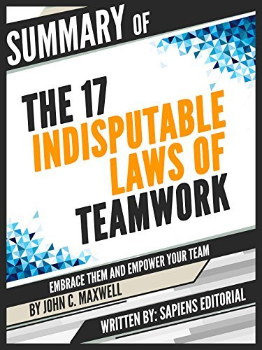 "Summary Of ""The 17 Indisputable Laws of Teamwork: Embrace Them and Empower Your Team – By John C. Maxwell"", Written By Sapiens Editorial"