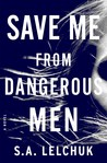 Save Me from Dangerous Men (Nikki Griffin, #1) by S.A. Lelchuk
