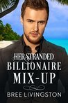 Her Stranded Billionaire Mix-Up by Bree Livingston