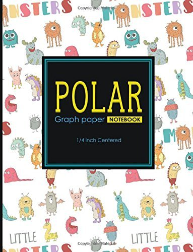 "Polar Graph Paper Notebook: 1/4 Inch Centered: Polar Coordinates, Polar Sketchbook, Cute Monsters Cover, 8.5"" x 11"", 100 pages (Polar Graph Paper Notebooks: 1/4 Inch Centered) (Volume 9)"