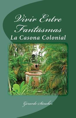 Vivir Entre Fantasmas: La Casona Colonial