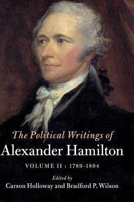 The Political Writings of Alexander Hamilton: Volume 2, 1789-1804: Volume II, 1789 - 1804