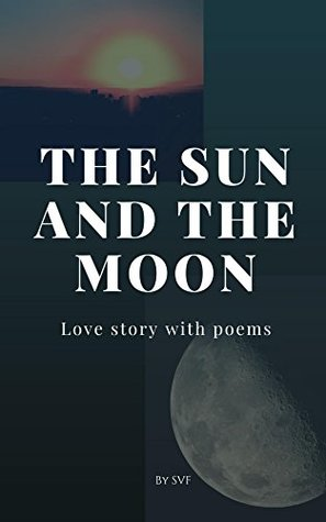 The Sun And The Moon: Love Story with Poems
