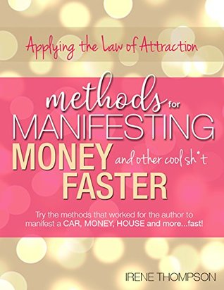 Methods for Manifesting Money & other Cool Sh*t Faster: Applying the Law of Attraction - Plus Free Gift!