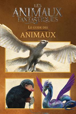 Les Animaux Fantastiques: Le Guide Des Animaux