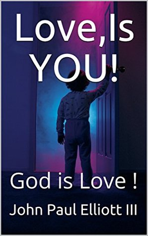 Love,Is YOU!: God is Love ! (The Space Bible Book 13)