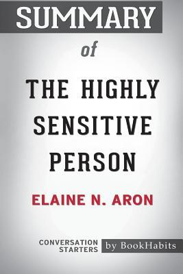 Summary of the Highly Sensitive Person by Elaine N. Aron PhD: Conversation Starters