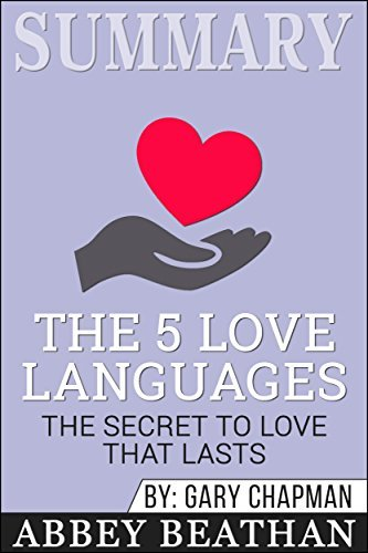 Summary: The 5 Love Languages: The Secret to Love that Lasts