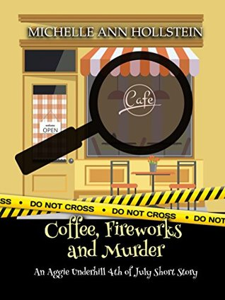 Coffee, Fireworks and Murder: An Aggie Underhill 4th of July Short Story (A quirky, comical adventure) (An Aggie Underhill Mystery Book 14)
