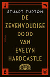 De zevenvoudige dood van Evelyn Hardcastle by Stuart Turton