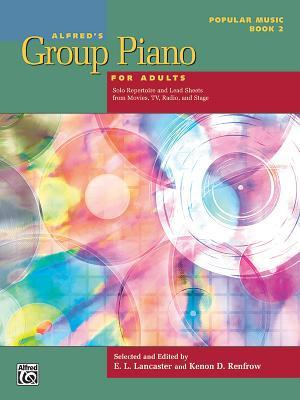 Alfred's Group Piano for Adults -- Popular Music, Bk 2: Solo Repertoire and Lead Sheets from Movies, TV, Radio, and Stage