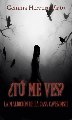 ¿Tú me ves?: La maldición de la casa Cavendish por Gemma Herrero Virto