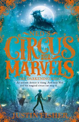 The Darkening King (Ned's Circus of Marvels, Book 3)