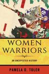 Women Warriors: An Unexpected History