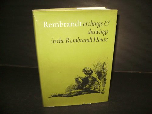 Rembrandt: Etchings & Drawings in the Rembrandt House: A Catalogue