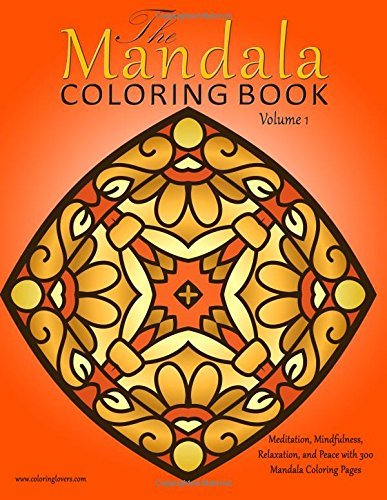 The Mandala Coloring Book: 300 Mandala Coloring Pages for Meditation, Mindfulness, Relaxation, and Peace - Inspire Creativity, Reduce Stress, and Bring Balance with this Adult Coloring Book (Volume 1)
