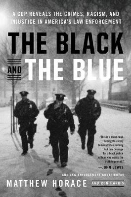 The Black and the Blue: A Cop Reveals the Crimes and Racism in America's Law Enforcement and the Search for Change