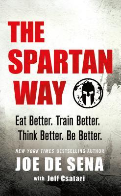The Spartan Way: Eat Better. Train Better. Think Better. Be Better.