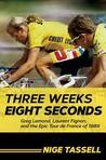 Three Weeks, Eight Seconds: Greg Lemond, Laurent Fignon, and the Epic Tour de France of 1989