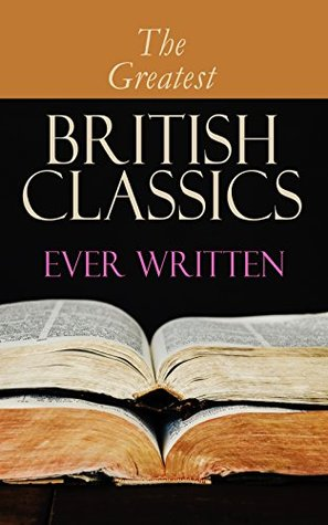The Greatest British Classics Ever Written: Diary of a Nobody, Sons and Lovers, Wuthering Heights, Alice in Wonderland, Heart of Darkness, Ulysses, Arms ... Howards End, Jude the Obscure, Hamlet…