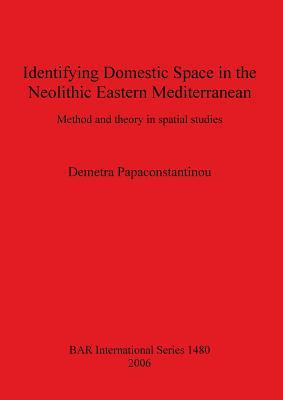 Identifying Domestic Space in the Neolithic Eastern Mediterranean