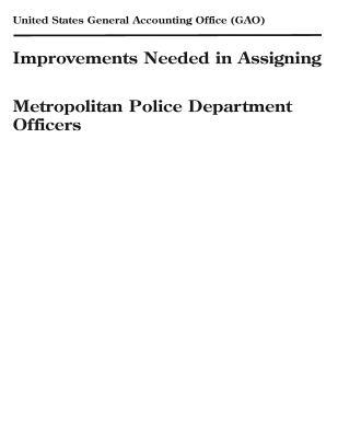 Improvements Needed in Assigning Metropolitan Police Department Officers