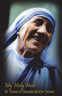 My Holy Hour - St. Teresa of Calcutta (Mother Teresa): A Devotional Prayer Journal