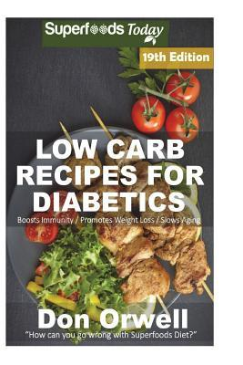 Low Carb Recipes for Diabetics: Over 295+ Low Carb Diabetic Recipes, Dump Dinners Recipes, Quick & Easy Cooking Recipes, Antioxidants & Phytochemicals, Soups Stews and Chilis, Slow Cooker Recipes