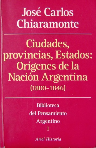 Ciudades, provincias, Estados: orígenes de la Nación Argentina, 1800-1846