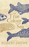 The True Colour of the Sea by Robert Drewe