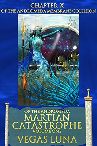 Of the Andromeda Membrane Collision: CHAPTER X: Of the Andromeda Martian Catastrophe Volume One