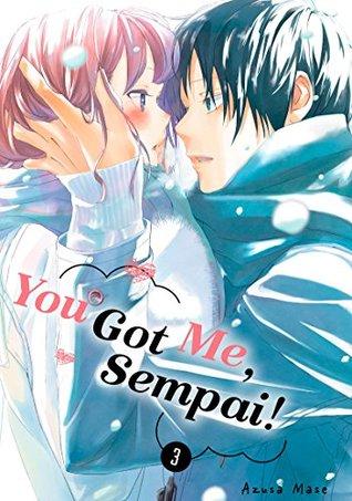 You Got Me, Sempai! Vol. 3 (You Got Me, Sempai!, #3)