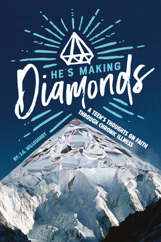 He's Making Diamonds: A Teen's Thoughts on Faith Through Chronic Illness