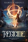 Regicide by Dakota Krout