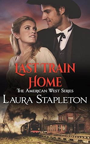 Last Train Home: An American West Story (American West Romances Book 1)