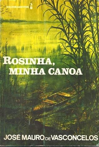 Rosinha, Minha Canoa by José Mauro de Vasconcelos