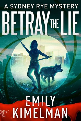 Betray The Lie Sydney Rye Mystery 11 By Emily Kimelman