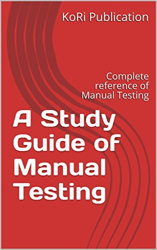 A Study Guide of Manual Testing: Complete reference of Manual Testing (2018)