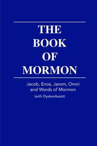 The Book of Mormon - Jacob, Enos, Jarom, Omni and WOM - with DyslexiAssist (The Book of Mormon with DyslexiAssist) (Volume 3)