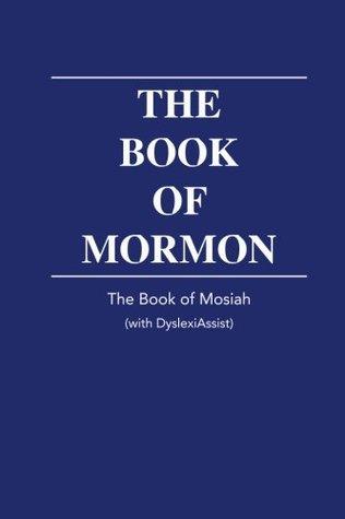 The Book of Mormon - Mosiah - with DyslexiAssist (The Book of Mormon with DyslexiAssist) (Volume 4)