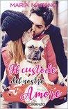 Il custode del nostro amore by Maria Marano