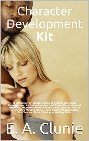 Character Development Kit: A Collection of Master Lists for Fiction Character Development, including Hundreds of Facial Expressions & Gestures, Alternatives ... Lists And Writing Tips and Tools Book 2)