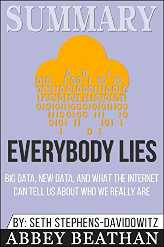 Summary: Everybody Lies: Big Data, New Data, and What the Internet Can Tell Us About Who We Really Are