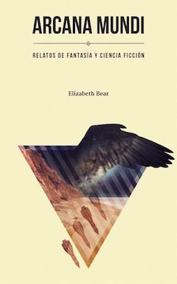 Arcana Mundi by Elizabeth Bear