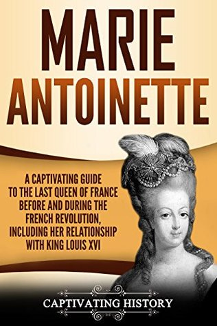 Marie Antoinette by Captivating History